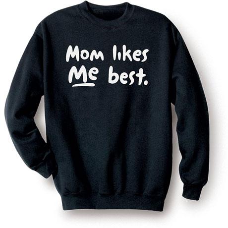 Mom Likes Me Best Sweatshirt