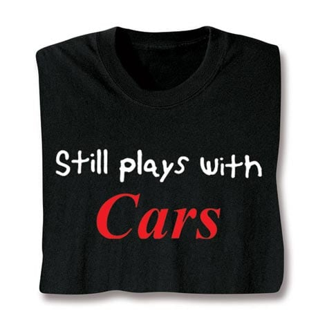 Still Plays With Cars Shirt