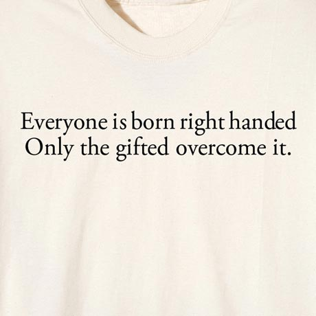 Everyone Is Born Right Handed Shirt