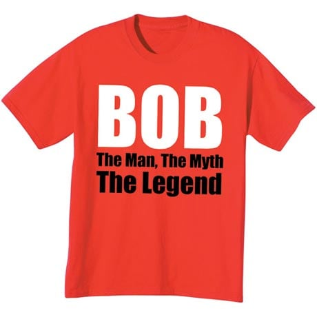 Bob The Man The Myth The Legend Shirt