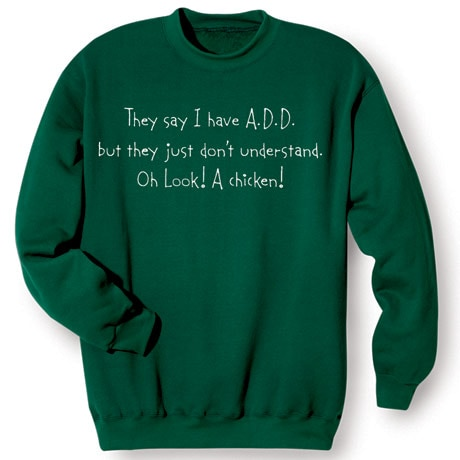 They Say I Have A.D.D., But They Don't Understand. Oh, Look! A Chicken! Shirt