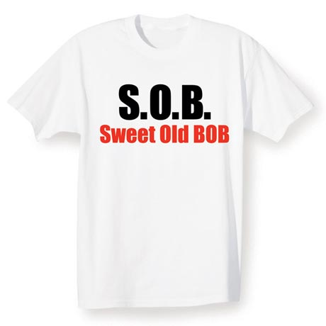 S.O.B. Sweet Old Bob Shirt