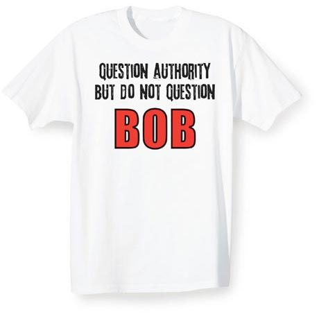 Question Authority But Do Not Question Bob Shirt