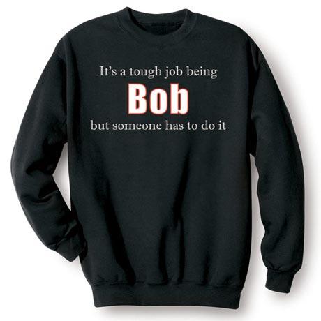 It's a Tough Job Being Bob But Someone Has to Do It Shirt