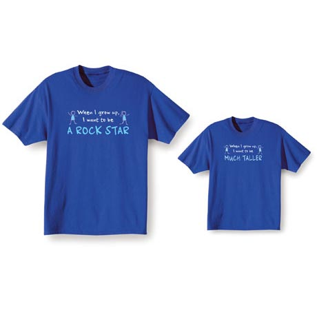 When I Grow Up I Want To Be (Your Choice Of Words Go Here) Shirt
