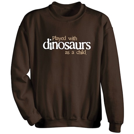 Played With Dinosaurs As A Child Shirt