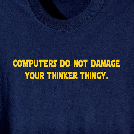Computers Do Not Damage Your Thinker Thingy Shirt
