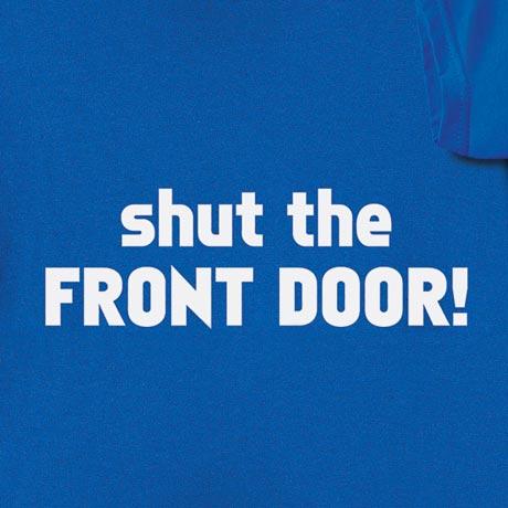Shut The Front Door! Shirt