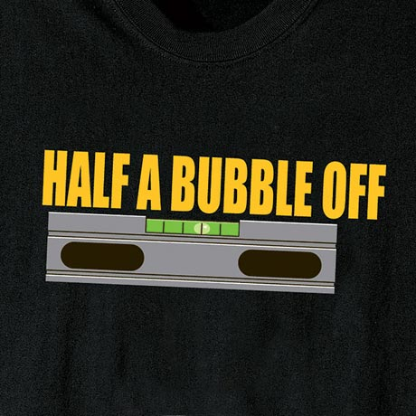 Carpenter's Level - Half A Bubble Off Shirt