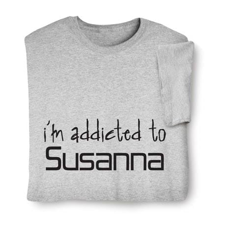 Personalized I'm Addicted To [Name Or Phrase] Shirt
