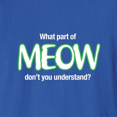 What Part Of Meow Don't You Understand Shirt