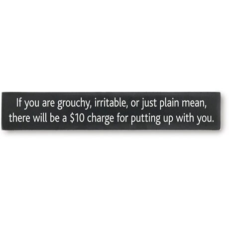 Grouchy Mean $10 Charge Putting Up With You Plaque