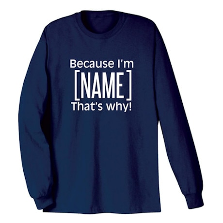 Because I'm [Name] That's Why Shirt Personalized