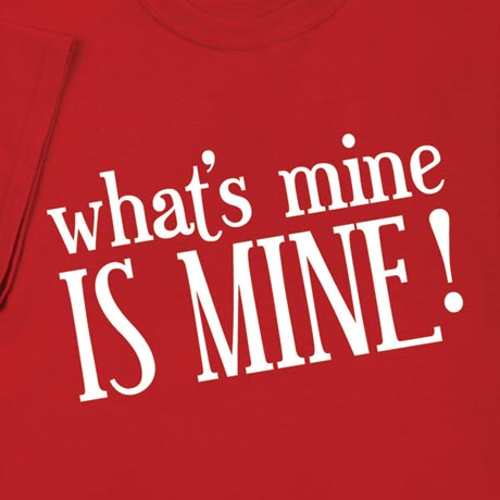 What's Mine Is Mine Shirt