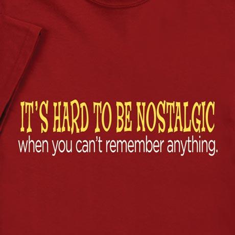 It's Hard To Be Nostalgic Shirt