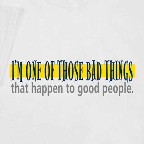 I'm One Of Those Bad Things Shirt