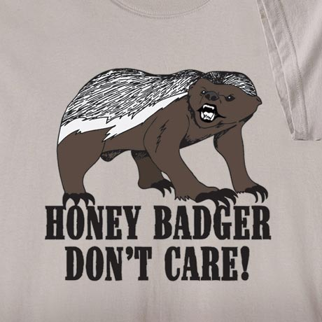 Honey Badger Don't Care Shirt