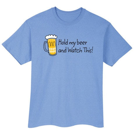 Hold My Beer And Watch This! Shirt