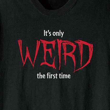 It's Only Weird The First Time Shirt