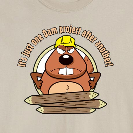 One Dam Project After Another! Beaver Shirt