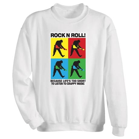Rock N Roll! Because Life's Too Short To Listen To Crappy Music Shirt