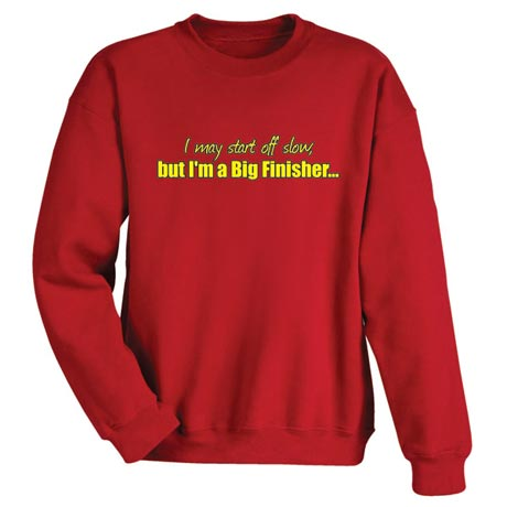 I May Start Off Slow, But I'm A Big Finisher Shirt