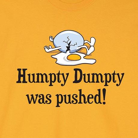 Humpty Dumpty Was Pushed! Shirt