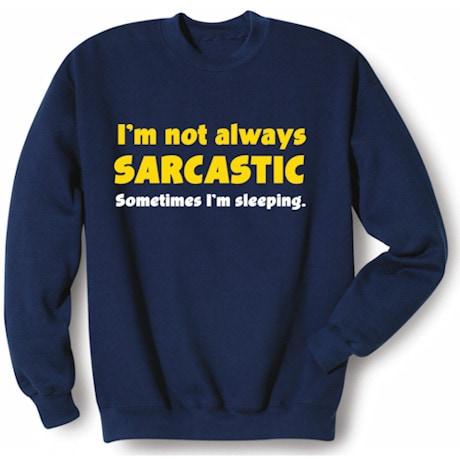 I'm Not Always Sarcastic Sweatshirt