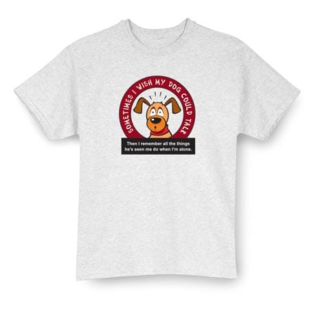 I Wish My Dog Could Talk Shirts