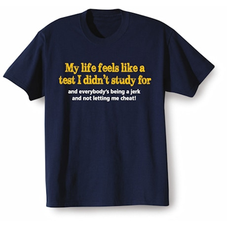 My Life Feels Like A Test I Didn't Study For Shirts