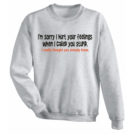 I'm Sorry I Hurt Your Feelings Shirt