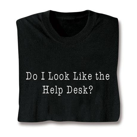 Do I Look Like The Help Desk? Shirt