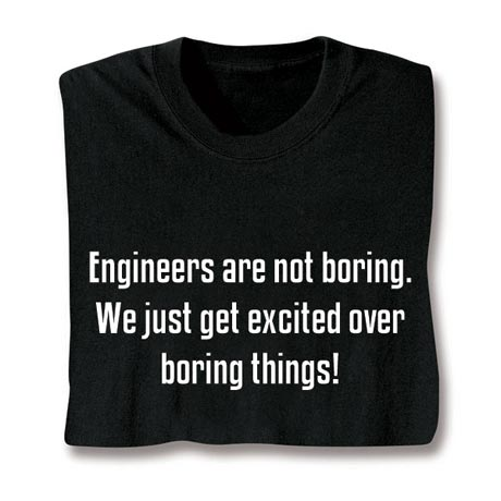 Engineers Are Not Boring Shirt