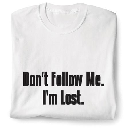 Don't Follow Me I'm Lost Shirt