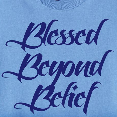 Blessed Beyond Belief Shirts