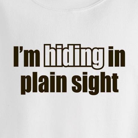 I'm Hiding In Plain Sight Shirt