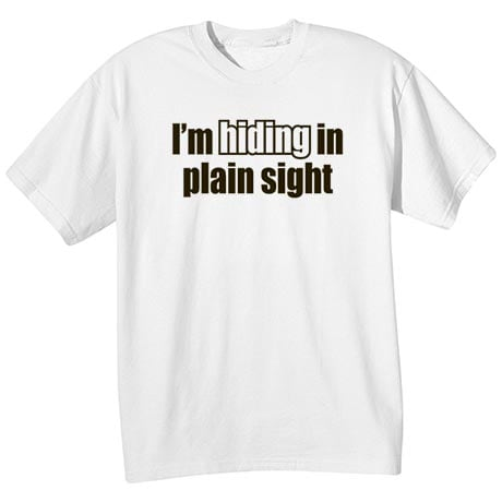 I'm Hiding In Plain Sight Shirt