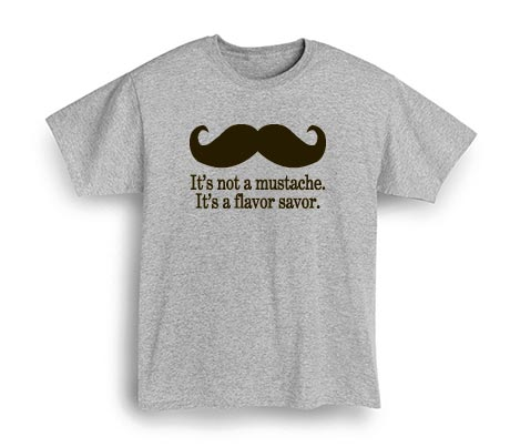 It's Not A Mustache It's A Flavor Savor Shirt