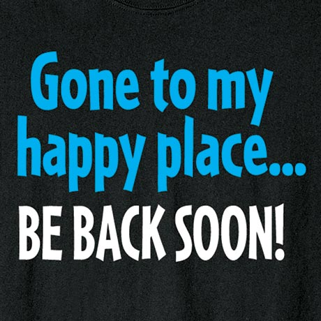 Gone To My Happy Place Be Back Soon Shirt