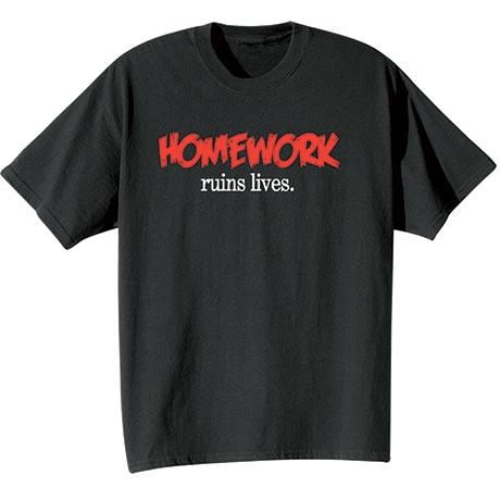 Homework Ruins Lives Shirt