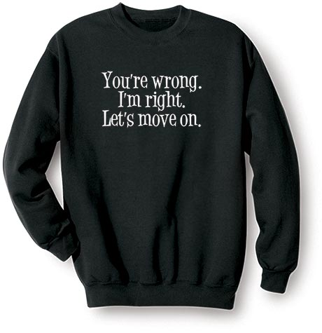 You're Wrong I'm Right Let's Move On Shirt