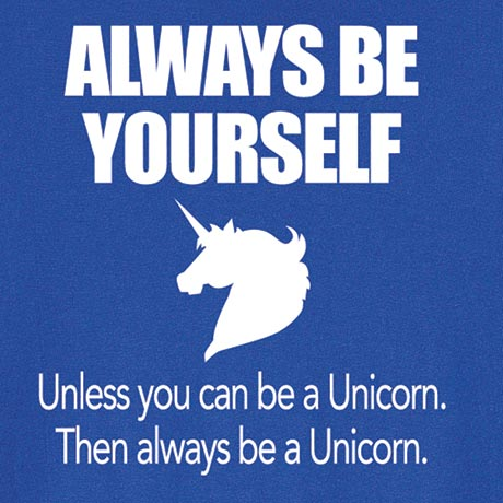 Always Be Yourself Unless You Can Be A Unicorn… Shirt