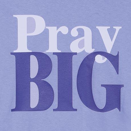 Pray Big Shirt