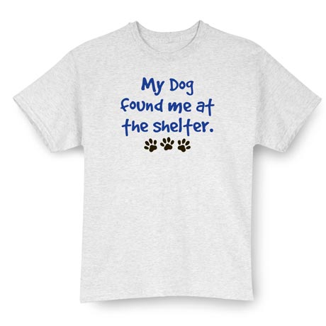 My Dog Found Me T-Shirt
