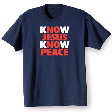 Know Jesus Know Peace T Shirt