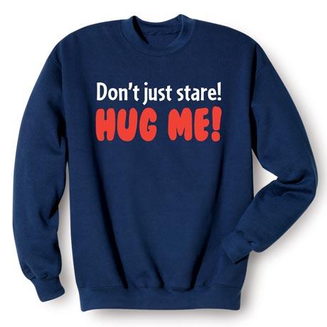 Don't Just Stare! Hug Me! Sweatshirt