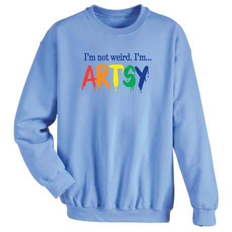 I'm Not Weird I'm Artsy Sweatshirt