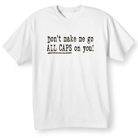 Don't Make Me Go All Caps Sweatshirt
