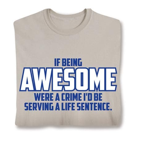 If Being Awesome Were A Crime T-SHIRTshirt
