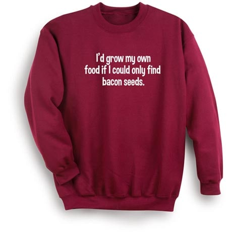 Bacon Seeds Sweatshirt I'd Grow My Own Food